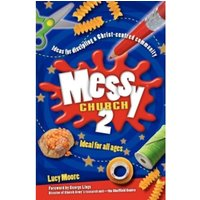 Messy Church 2 : Ideas for Discipling a Christ-Centred Community