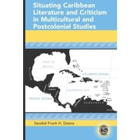 Situating Caribbean Literature and Criticism in Multicultural and Postcolonial Studies : 11