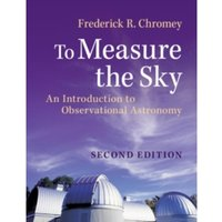 To Measure the Sky: An Introduction to Observational Astronomy by Frederick R. Chromey (Paperback, 2016)