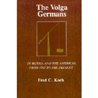 The Volga Germans : In Russia and the Americas, from 1763 to the Present