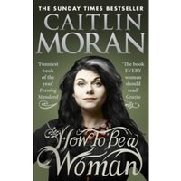 How To Be a Woman by Caitlin Moran (Paperback, 2012)