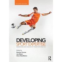 Developing Sport Expertise : Researchers and Coaches Put Theory into Practice