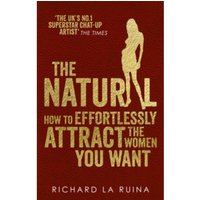 The Natural : How to effortlessly attract the women you want