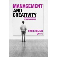 Management and Creativity: From Creative Industries to Creative Management by Chris Bilton (Paperback, 2006)