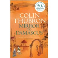 Mirror To Damascus: 50th Anniversary Edition by Colin Thubron (Paperback, 2008)