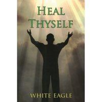 Heal Thyself : The Key to Spiritual Healing and Health in Mind and Body