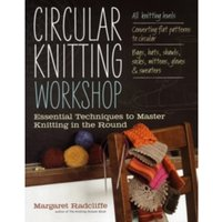 Circular Knitting Workshop : Essential Techniques to Master Knitting in the Round