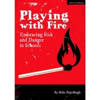 Playing with Fire : Embracing Risk and Danger in Schools
