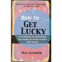 How to Get Lucky : 13 techniques for discovering and taking advantage of life's good breaks