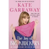The Joy of Big Knickers : (or learning to love the rest of your life)