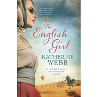 The English Girl : A Compelling, Sweeping Novel of Love, Loss, Secrets and Betrayal