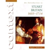 Access To History Context: An Introduction to Stuart Britain, 1610-1714