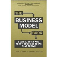 The Business Model Book : Design, build and adapt business ideas that drive business growth
