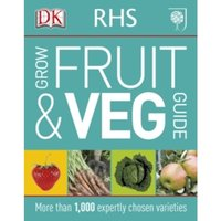 RHS Grow Fruit and Veg : More than 1,000 Expertly Chosen Varieties
