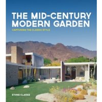 The Mid-Century Modern Garden : Capturing the Classic Style
