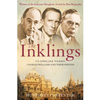 The Inklings : C. S. Lewis, J. R. R. Tolkien and Their Friends