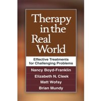 Therapy in the Real World : Effective Treatments for Challenging Problems