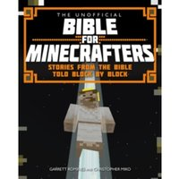 The Unofficial Bible for Minecrafters: Stories from the Bible Told Block by Block by Christopher Miko, Garrett Romines...