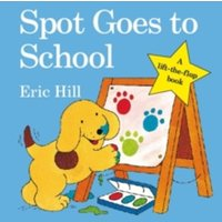 Spot Goes to School by Eric Hill (Board book, 2008)