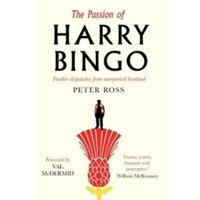 The Passion of Harry Bingo : Further Dispatches from Unreported Scotland