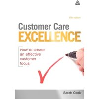 Customer Care Excellence : How to Create an Effective Customer Focus