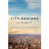 City-Regions in Prospect? : Exploring the Meeting Points between Place and Practice