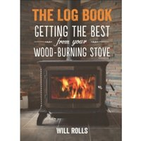 The Log Book: Getting the Best from Your Wood-Burning Stove by Will Rolls (Paperback, 2013)