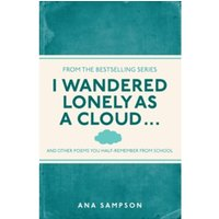 I Wandered Lonely as a Cloud... : and other poems you half-remember from school