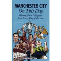 Manchester City On This Day : History, Facts & Figures from Every Day of the Year