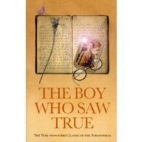 The Boy Who Saw True : The Time-Honoured Classic of the Paranormal