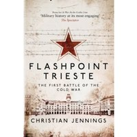 Flashpoint Trieste : The First Battle of the Cold War