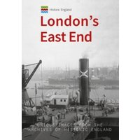 Historic England: London's East End : Unique Images from the Archives of Historic England