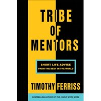 Tribe of Mentors : Short Life Advice from the Best in the World