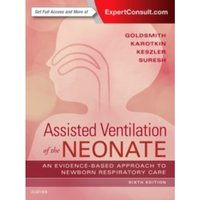 Assisted Ventilation of the Neonate : Evidence-Based Approach to Newborn Respiratory Care