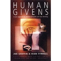 Human Givens : The New Approach to Emotional Health and Clear Thinking