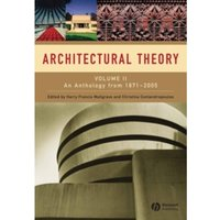Architectural Theory : Volume II - An Anthology from 1871 to 2005