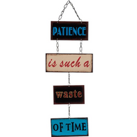Patience is Such A Waste Metal Sign