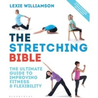 The Stretching Bible: The Ultimate Guide to Improving Fitness and Flexibility by Lexie Williamson (Paperback, 2017)