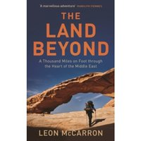 The Land Beyond : A Thousand Miles on Foot Through the Heart of the Middle East