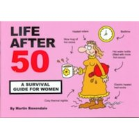 Life After 50 : A Survival Guide for Women