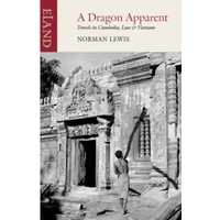 A Dragon Apparent : Travels in Cambodia, Laos and Vietnam