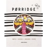 Porridge: Grains + Pulses + Seeds by Anni Kravi (Hardback, 2017)