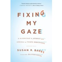 Fixing My Gaze: A Scientist's Journey Into Seeing in Three Dimensions by Susan R. Barry (Paperback, 2010)