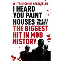 I Heard You Paint Houses : Now Filmed as The Irishman directed by Martin Scorsese
