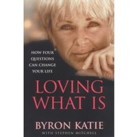 Loving What Is: How Four Questions Can Change Your Life by Byron Katie, Stephen Mitchell (Paperback, 2002)