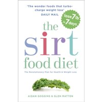 The Sirtfood Diet : The revolutionary plan for health and weight loss