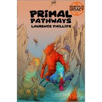 Legacy: Life Among the Ruins RPG 2nd Ed: Worlds of Legacy 2 Primal Pathways