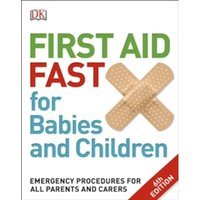 First Aid Fast for Babies and Children : Emergency Procedures for all Parents and Carers