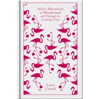 Alice's Adventures in Wonderland and Through the Looking Glass (Penguin Clothbound Classics) Hardcover
