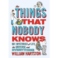 The Things that Nobody Knows : 501 Mysteries of Life, the Universe and Everything